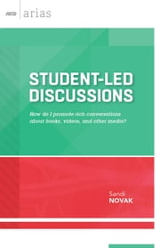 Student-Led Discussions - How do I promote rich conversations about books, videos, and other media? (ASCD Arias) ebook by Sandi Novak