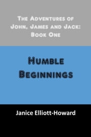 The Adventures of John, James and Jack: Book One ebook by Janice Elliott-Howard