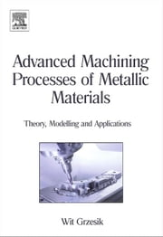 Advanced Machining Processes of Metallic Materials: Theory, Modelling and Applications ebook by Grzesik, Wit