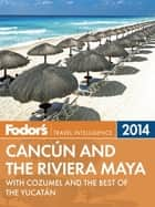 Fodor's Cancun and the Riviera Maya 2014 ebook by Fodor's Travel Guides