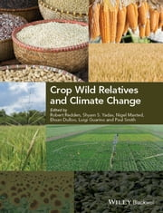 Crop Wild Relatives and Climate Change ebook by Robert Redden,Shyam Singh Yadav,Nigel Maxted,Mohammad Ehsan Dulloo,Luigi Guarino,Paul Smith