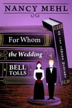 For Whom the Wedding Bell Tolls: An Ivy Towers Mystery - Book 3 ebook by Nancy Mehl