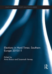 Elections in Hard Times: Southern Europe 2010-11 ebook by Anna Bosco,Susannah Verney