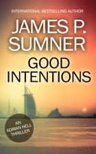 Good Intentions: A Thriller ebook by James P. Sumner