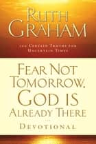 Fear Not Tomorrow, God Is Already There ebook by Ruth Graham