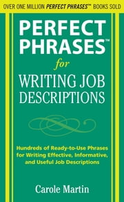 Perfect Phrases for Writing Job Descriptions - Hundreds of Ready-to-Use Phrases for Writing Effective, Informative, and Useful Job Descriptions ebook by Carole Martin