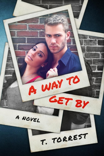 A Way to Get By ebook by T. Torrest