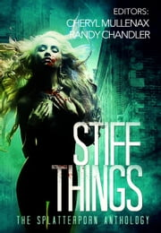 Stiff Things: The Splatterporn Anthology ebook by Cheryl Mullenax, Randy Chandler, Kristopher Triana,...