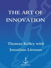 The Art of Innovation - Lessons in Creativity from IDEO, America's Leading Design Firm ebook by Tom Kelley