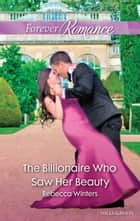 The Billionaire Who Saw Her Beauty ebook by Rebecca Winters