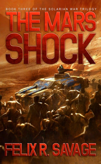 The Mars Shock (Sol System Renegades) - The Solarian War Trilogy Book 3 ebook by Felix R. Savage