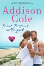 Sweet Passions at Bayside ebook by Addison Cole