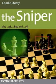 The Sniper: Play 1…g6, …Bg7 and …c5! ebook by Charlie Storey