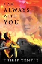 I Am Always With You ebook by Philip Temple