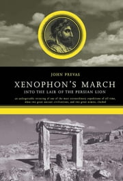 Xenophon's March - Into The Lair Of The Persian Lion ebook by John Prevas