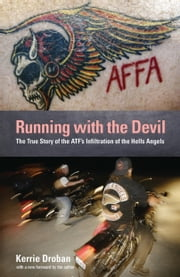 Running with the Devil - The True Story of the ATF's Infiltration of the Hells Angels ebook by Kerrie Droban