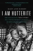 I Am Hutterite eBook von The Fascinating True Story of a Young Woman's Journey to Reclaim Her Heritage