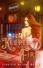 Keeper Under Fire - Graveyard Guardians ebook by Jennifer Malone Wright