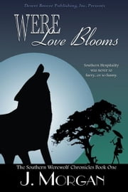 The Southern Werewolf Chronicles Book One: Were Love Blooms ebook by J Morgan