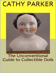 The Unconventional Guide to Collectible Dolls ebook by Cathy Parker