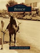 Bishop ebook by Pam Vaughan, Brendan Vaughan, Laws Railroad Museum