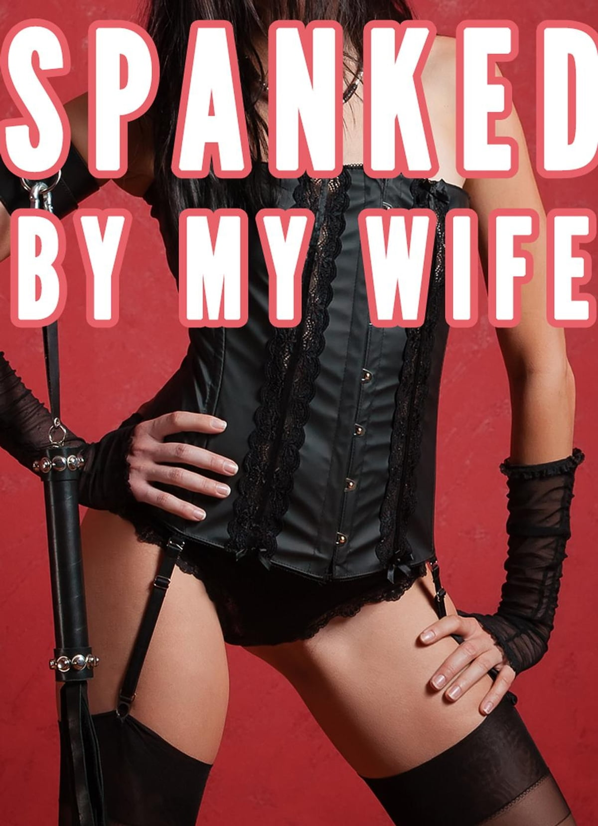 Spanked by Wife (Femdom Spanking, Female Led Relationships, Femdom  Marriage) eBook by Chrissy Wild - 9781386990420 | Rakuten Kobo