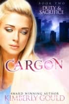 Duty & Sacrifice - Cargon Trilogy ebook by Kimberly Gould