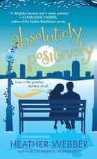 Absolutely, Positively ebook by Heather Webber