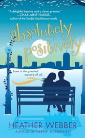 Absolutely, Positively - A Lucy Valentine Novel ebook by Heather Webber