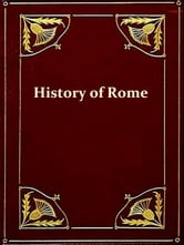A Smaller History of Rome from the Earliest Times to the Establishment of the Empire with a Continuation to A.D. 479 [Illustrated] ebook by William Smith,Eugene Lawrence