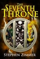 The Seventh Throne ebook by Stephen Zimmer