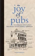 The Joy of Pubs - Everything you wanted to know about Britain's favourite drinking establishment ebook by Frank Hopkinson