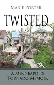 Twisted: A Minneapolis Tornado Memoir ebook by Marie Porter