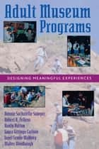 Adult Museum Programs ebook by Bonnie Sachatello-Sawyer,Robert A. Fellenz,Hanly Burton,Laura Gittings-Carlson,Janet Lewis-Mahony,Walter Woolbaugh