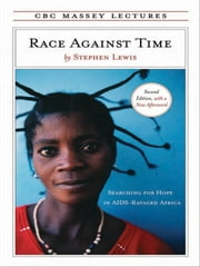 Race Against Time: Searching for Hope in AIDS-Ravaged Africa - Searching for Hope in AIDS-Ravaged Africa ebook by Stephen Lewis