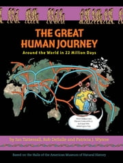 The Great Human Journey - Around the World in 22 Million Days ebook by Tattersall, Ian,Wynne, Patricia