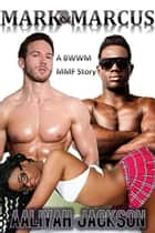 Mark And Marcus: A BWWM MMF Interracial Story ebook by Aaliyah Jackson