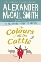 The Colours of all the Cattle ebook by Alexander McCall Smith
