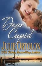 Dear Cupid ebook by Julie Ortolon