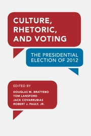 Culture, Rhetoric, and Voting - The Presidential Election of 2012 ebook by