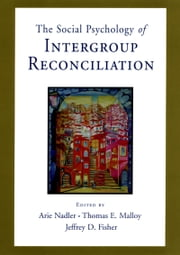 Social Psychology of Intergroup Reconciliation: From Violent Conflict to Peaceful Co-Existence ebook by Arie Nadler,Thomas Malloy,Jeffrey D. Fisher