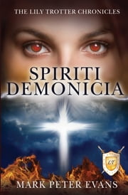 SPIRITI DEMONICIA (The Lily Trotter Chronicles) ebook by Mark Peter Evans