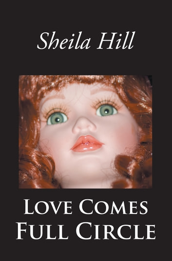 Love Comes Full Circle ebook by Sheila Hill