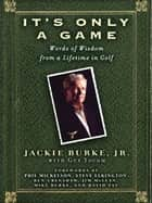 It's Only a Game - Words of Wisdom from a Lifetime in Golf ebook by Jackie Burke, Guy Yocom