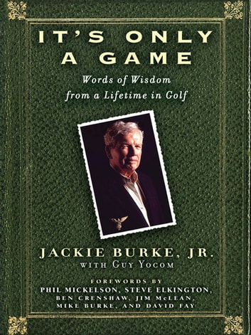 It's Only a Game - Words of Wisdom from a Lifetime in Golf ebook by Jackie Burke,Guy Yocom
