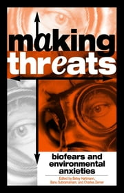 Making Threats - Biofears and Environmental Anxieties ebook by Betsy Hartmann,Banu Subramaniam,Charles Zerner,Alan Goodman,Jeanne Guillemin,Hugh Gusterson,Anne Hendrixson,Larry Lohmann,Emily Martin,Richard Matthew,Jackie Orr,Paul A. Passavant,Heather Turcotte,Michael Watts,Ronnie D. Lipschutz