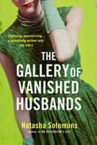 The Gallery of Vanished Husbands ebook by Natasha Solomons