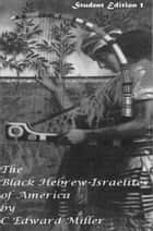 The Black Hebrew Israelite Student Edition ebook by Rev. C Edward Miller