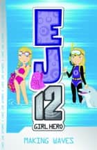 EJ12 Girl Hero 7: Making Waves ebook by Susannah McFarlane