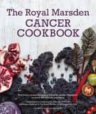 Royal Marsden Cancer Cookbook: Nutritious recipes for during and after cancer treatment, to share with friends and family ebook by Clare Shaw PhD RD